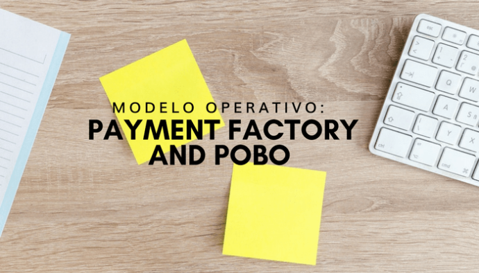 Modelo Operativo: Payment Factory and POBO